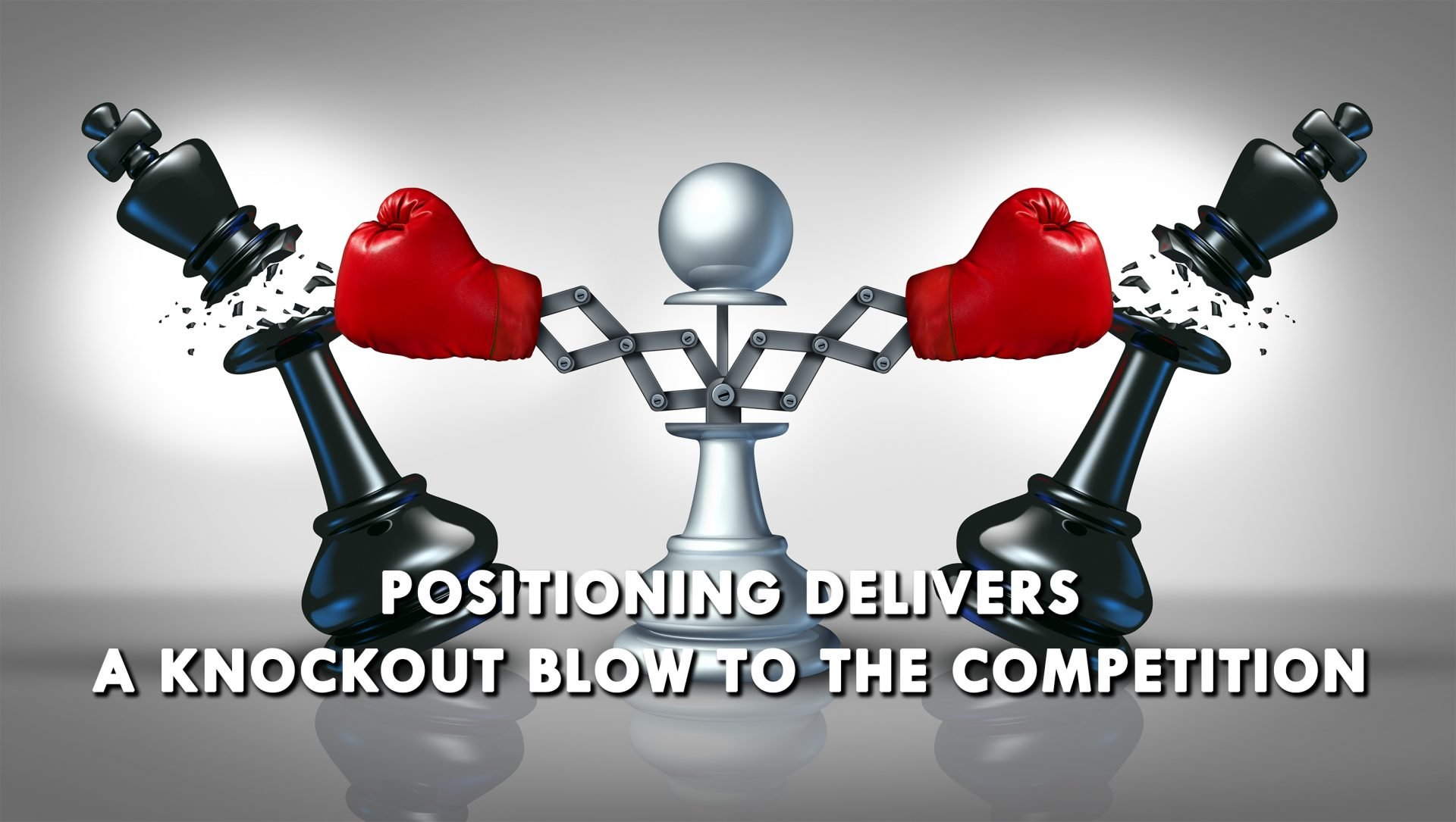 Positioning Knocks Out Competition